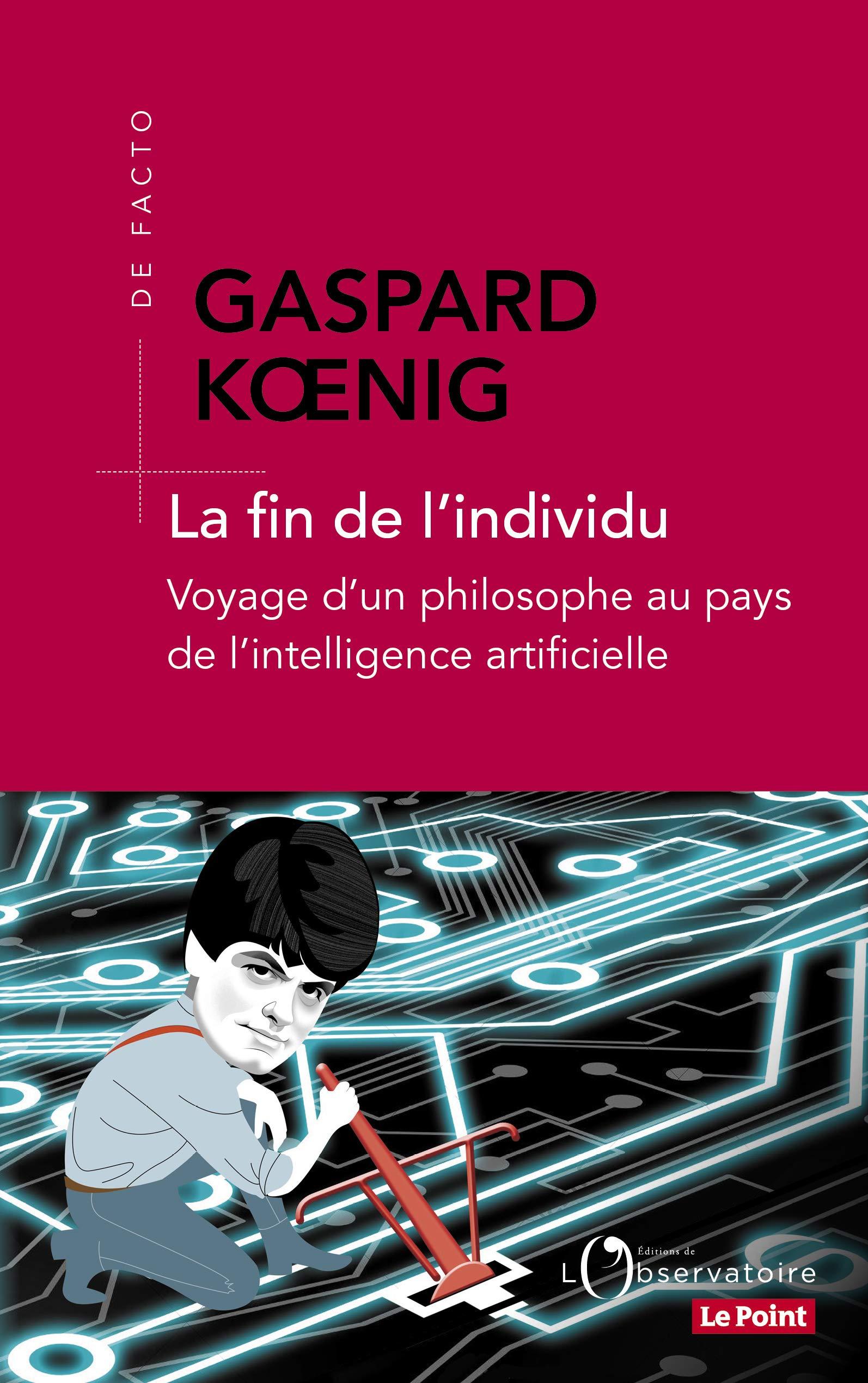 La fin de l'individu : Voyage d'un philosophe au pays de l'intelligence artificielle de Gaspard Koenig
